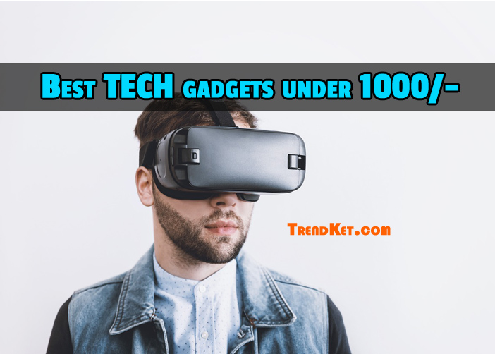Best Tech Gadgets Under 1000 you are looking for a Long time