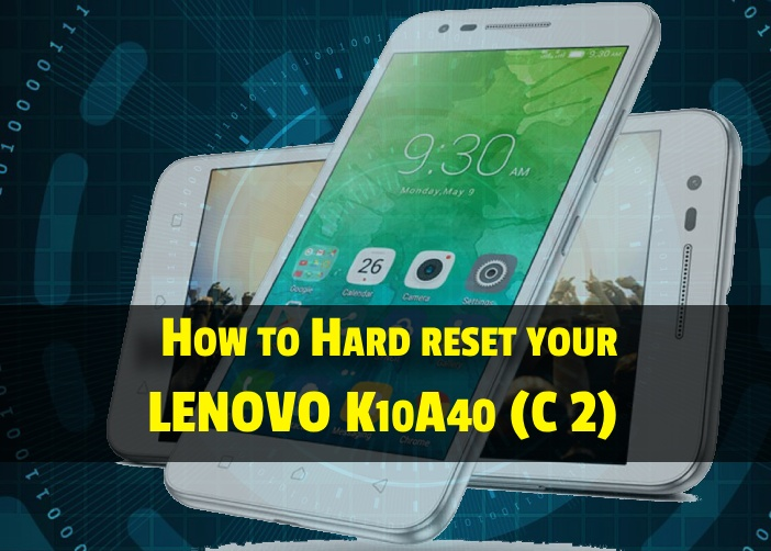 Simple Guide on Lenovo k10a40 Hard reset you are looking For
